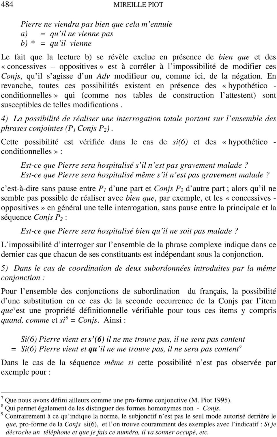 En revanche, toutes ces possibilités existent en présence des «hypothético - conditionnelles» qui (comme nos tables de construction l attestent) sont susceptibles de telles modifications.