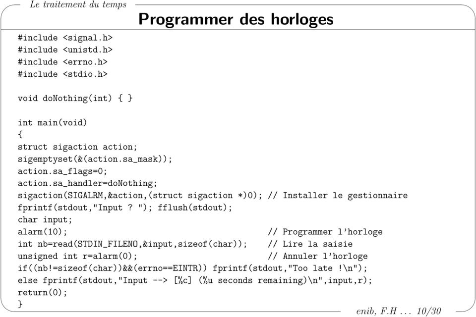 "sa_handler=donothing; sigaction(sigalrm,&action,(struct sigaction *)0); // Installer le gestionnaire fprintf(stdout,""input?"