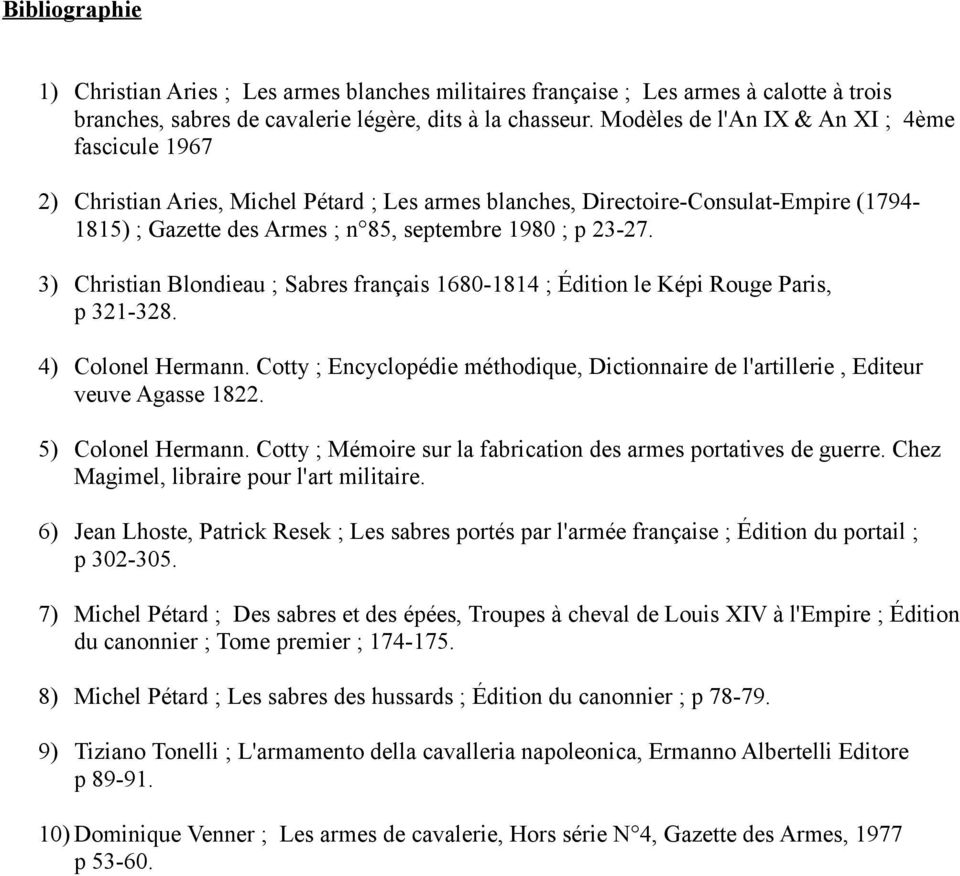 3) Christian Blondieau ; Sabres français 1680-1814 ; Édition le Képi Rouge Paris, p 321-328. 4) Colonel Hermann.