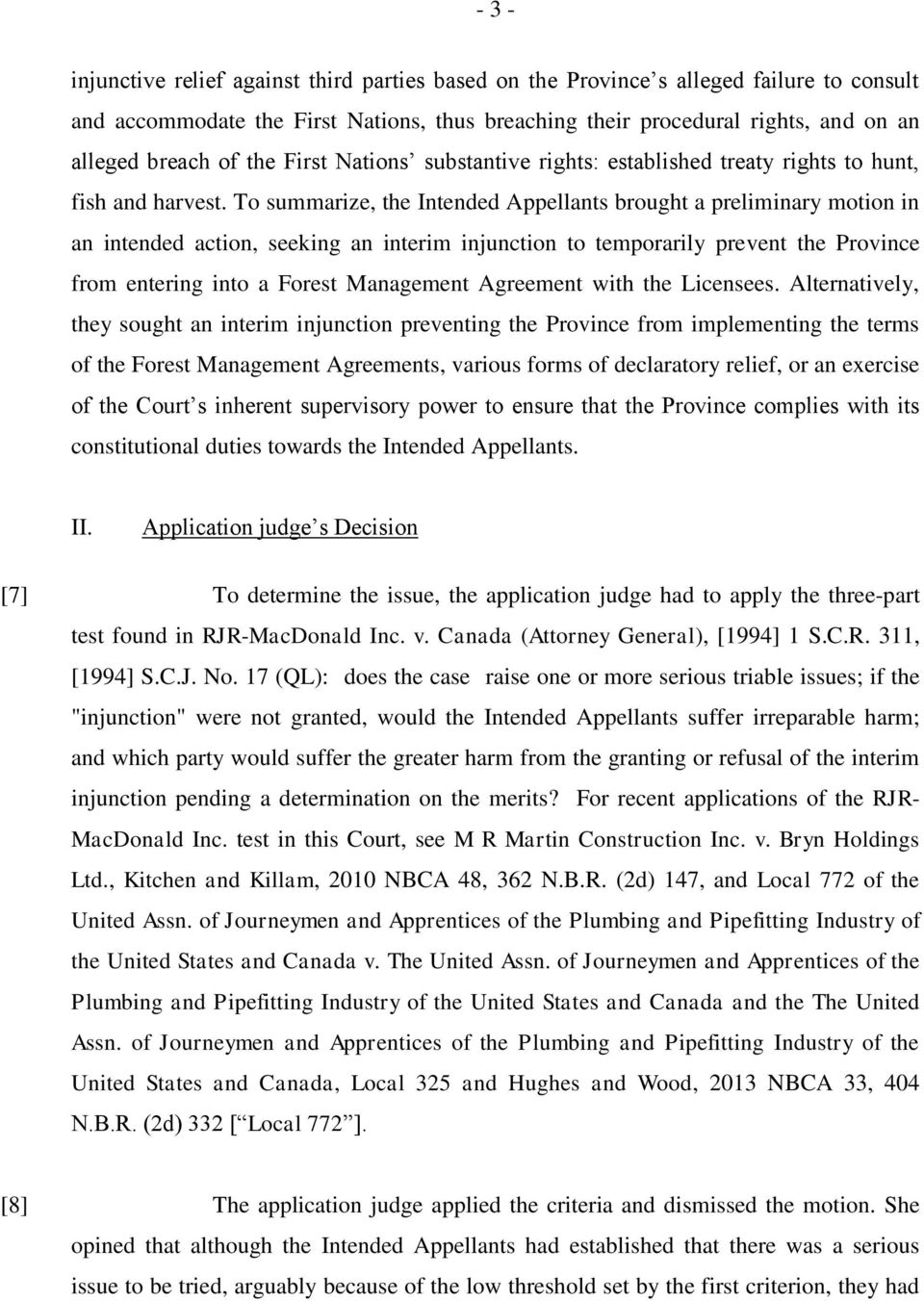 To summarize, the Intended Appellants brought a preliminary motion in an intended action, seeking an interim injunction to temporarily prevent the Province from entering into a Forest Management