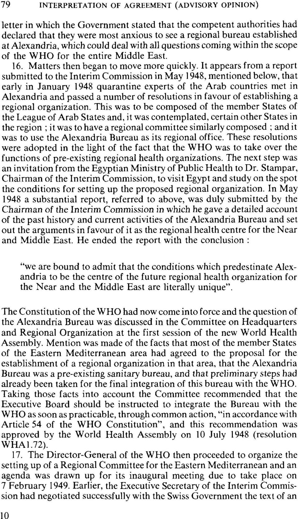 It appears from a report submitted to the Interim Commission in May 1948, mentioned below, that early in January 1948 quarantine experts of the Arab countries met in Alexandria and passed a number of