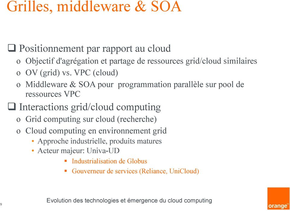 VPC (cloud) o Middleware & SOA pour programmation parallèle sur pool de ressources VPC Interactions grid/cloud computing