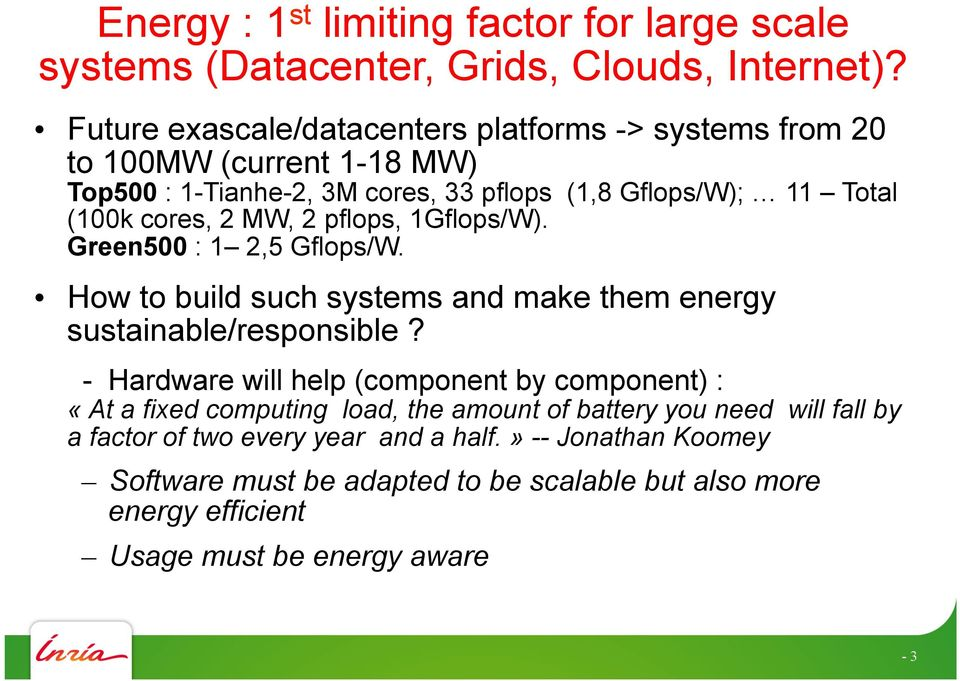 MW, 2 pflops, 1Gflops/W). Green500 : 1 2,5 Gflops/W. How to build such systems and make them energy sustainable/responsible?