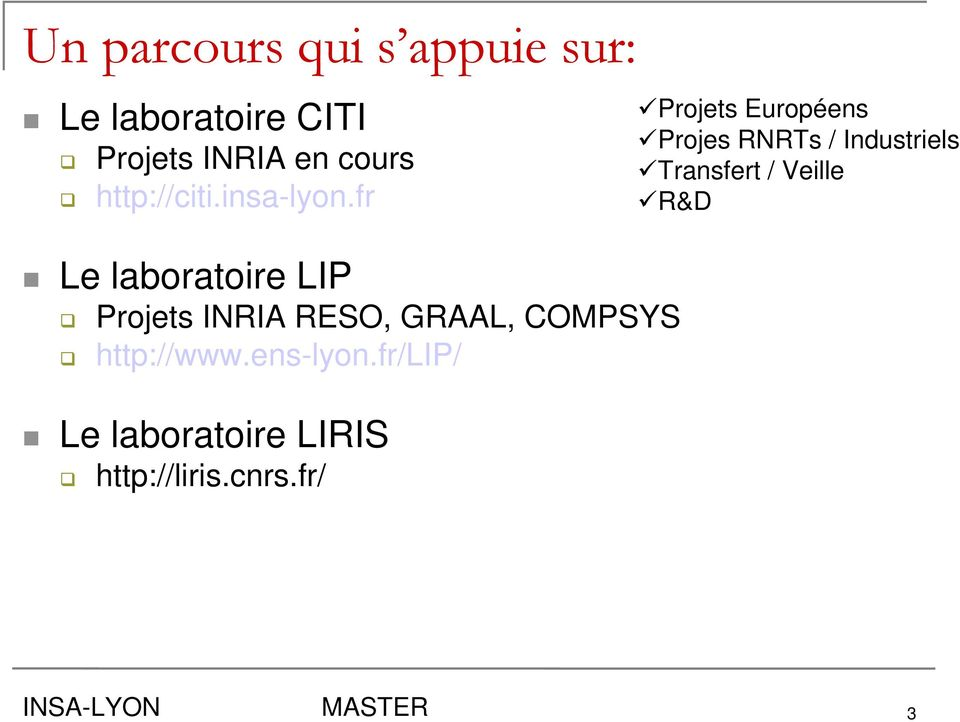 fr Le laboratoire LIP Projets INRIA RESO, GRAAL, COMPSYS http://www.ens-lyon.