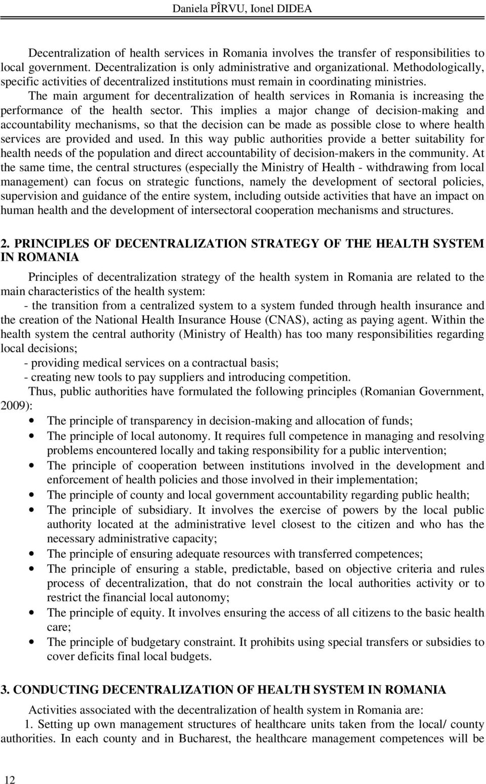 The main argument for decentralization of health services in Romania is increasing the performance of the health sector.