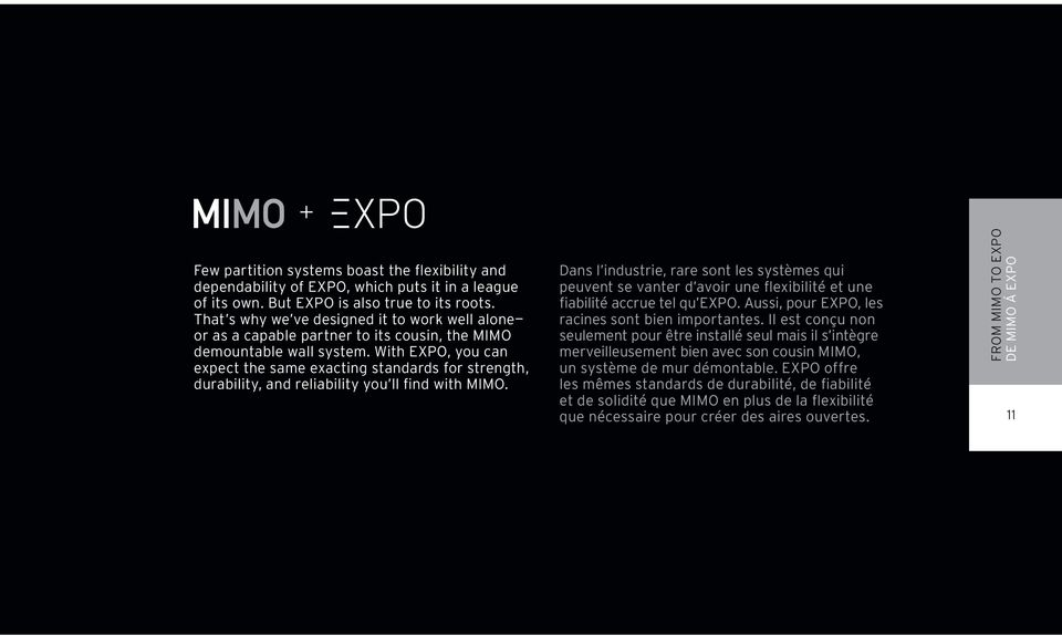 With EXPO, you can expect the same exacting standards for strength, durability, and reliability you ll find with MIMO.