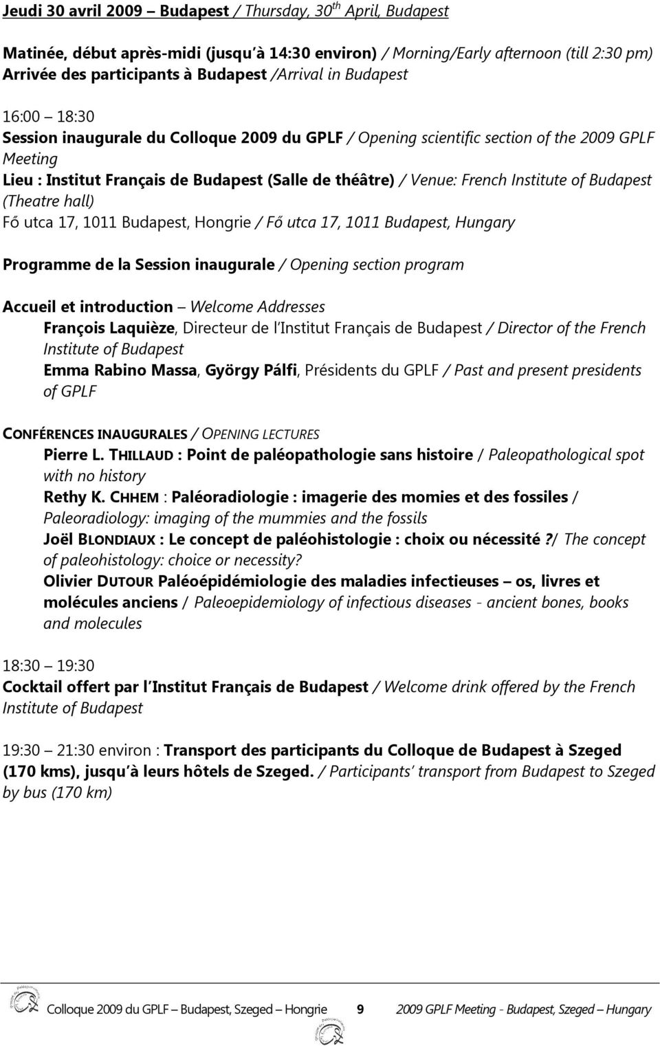 Institute of Budapest (Theatre hall) Fő utca 17, 1011 Budapest, Hongrie / Fő utca 17, 1011 Budapest, Hungary Programme de la Session inaugurale / Opening section program Accueil et introduction