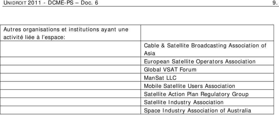 Broadcasting Association of Asia European Satellite Operators Association Global VSAT Forum