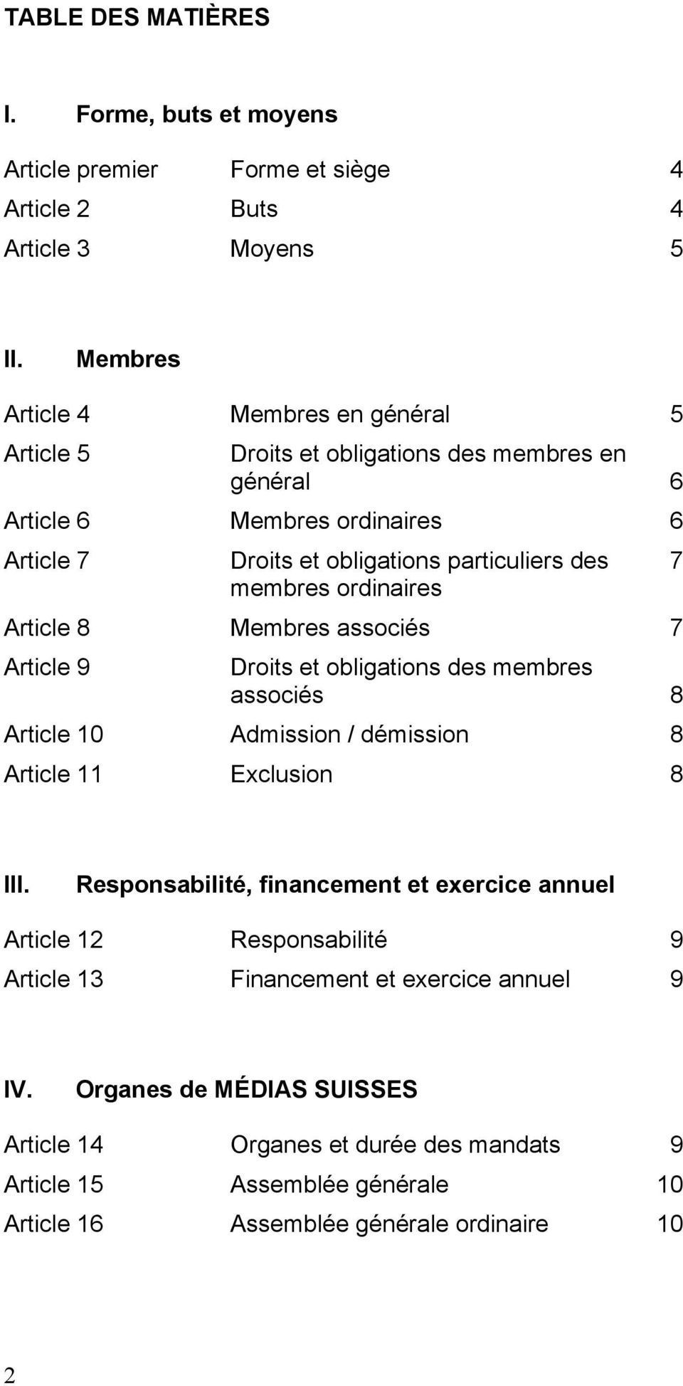membres ordinaires Article 8 Membres associés 7 Article 9 Droits et obligations des membres associés 8 Article 10 Admission / démission 8 Article 11 Exclusion 8 III.