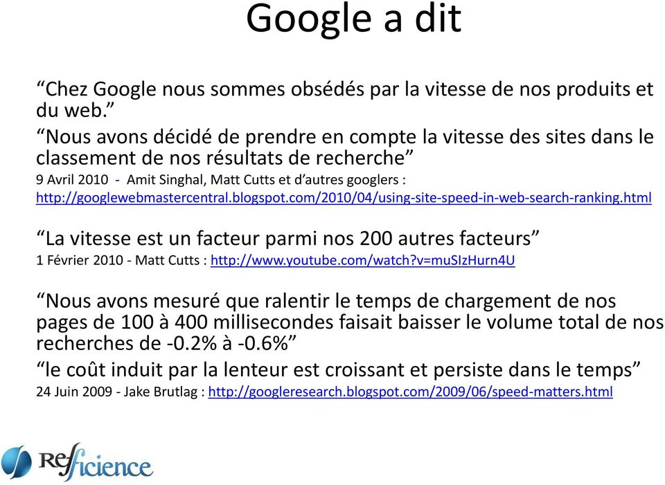 http://googlewebmastercentral.blogspot.com/2010/04/using-site-speed-in-web-search-ranking.html La vitesse est un facteur parmi nos 200 autres facteurs 1 Février 2010 - Matt Cutts : http://www.youtube.