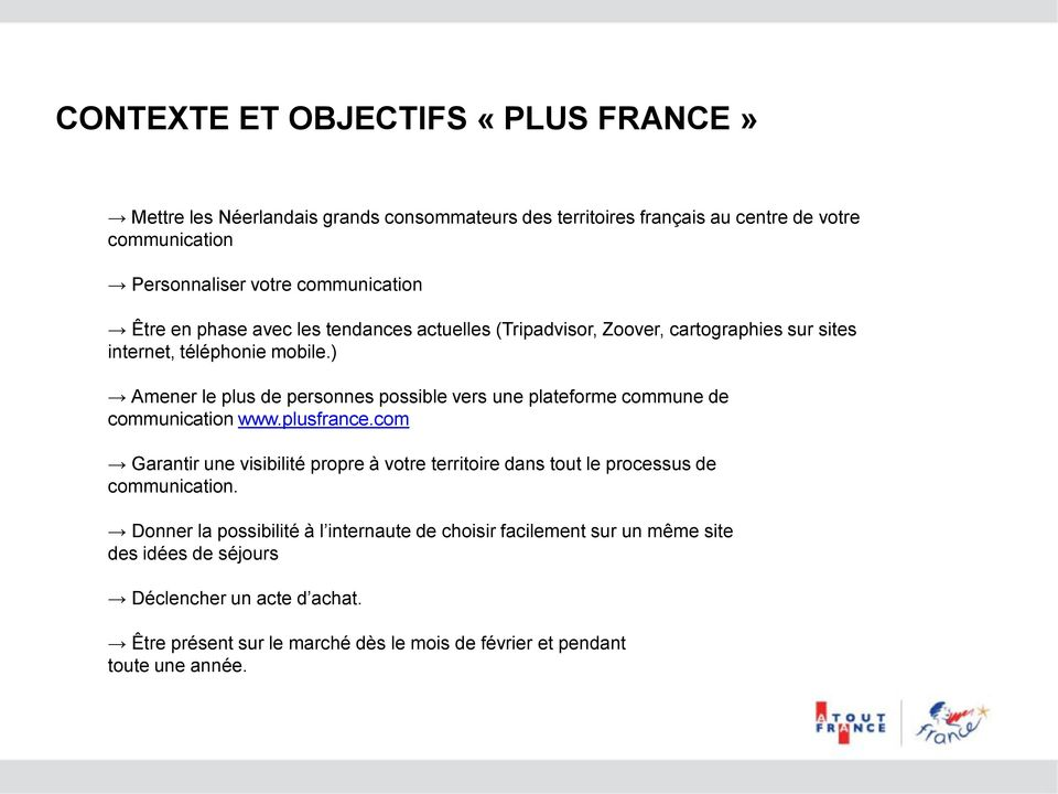 ) Amener le plus de personnes possible vers une plateforme commune de communication www.plusfrance.