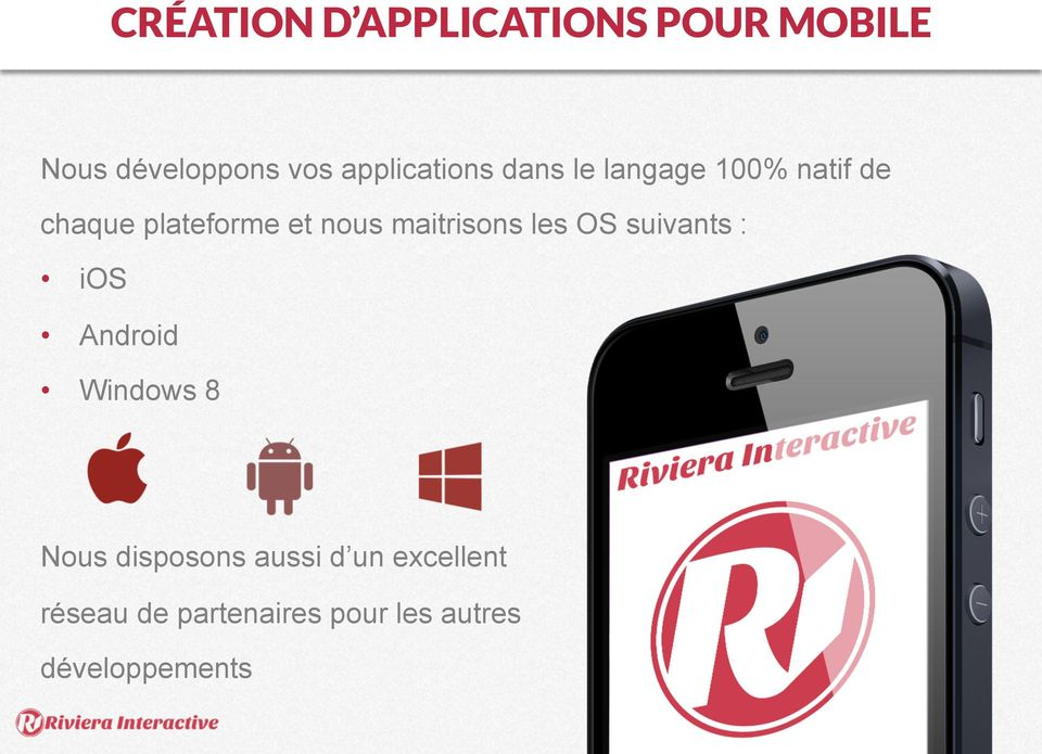 nous maitrisons les OS suivants : ios Android Windows 8 Nous