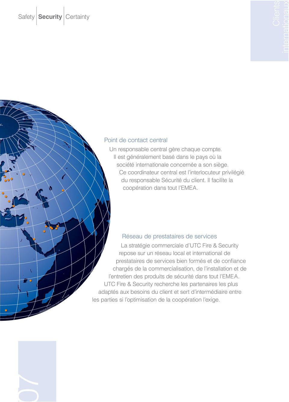 Geoatlas World Vector Graphi-Ogre - France Réseau de prestataires de services La stratégie commerciale d UTC Fire & Security repose sur un réseau local et international de prestataires de services