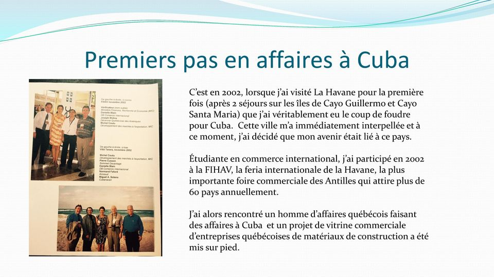 Étudiante en commerce international, j ai participé en 2002 à la FIHAV, la feria internationale de la Havane, la plus importante foire commerciale des Antilles qui attire plus de