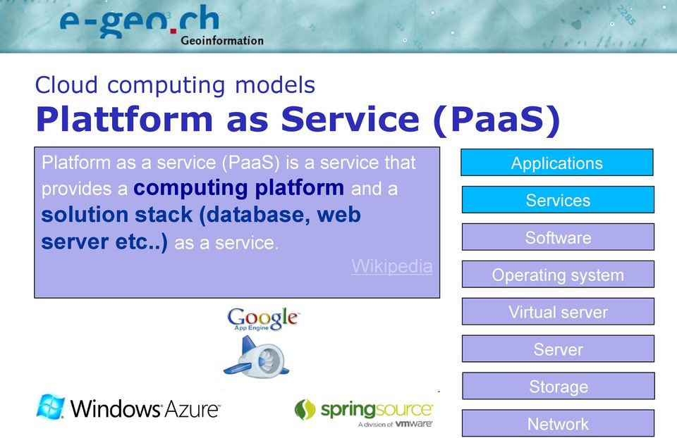 solution stack (database, web server etc..) as a service.