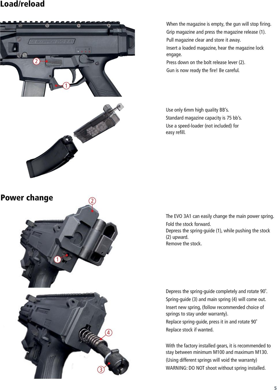 Standard magazine capacity is 75 bb s. Use a speed-loader (not included) for easy refill. Power change The EVO 3A can easily change the main power spring. Fold the stock forward.