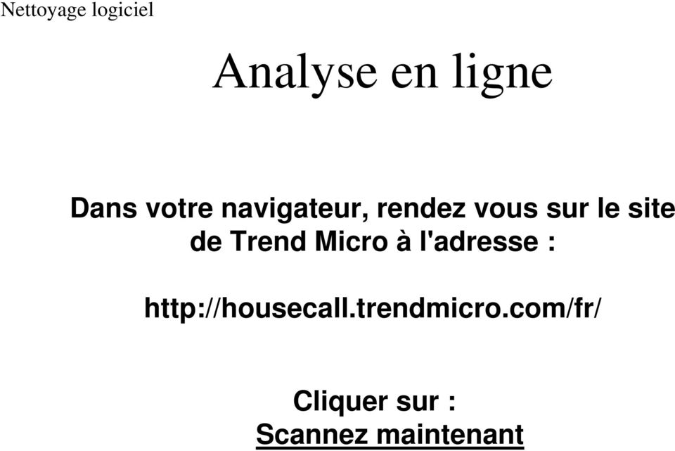 l'adresse : http://housecall.trendmicro.