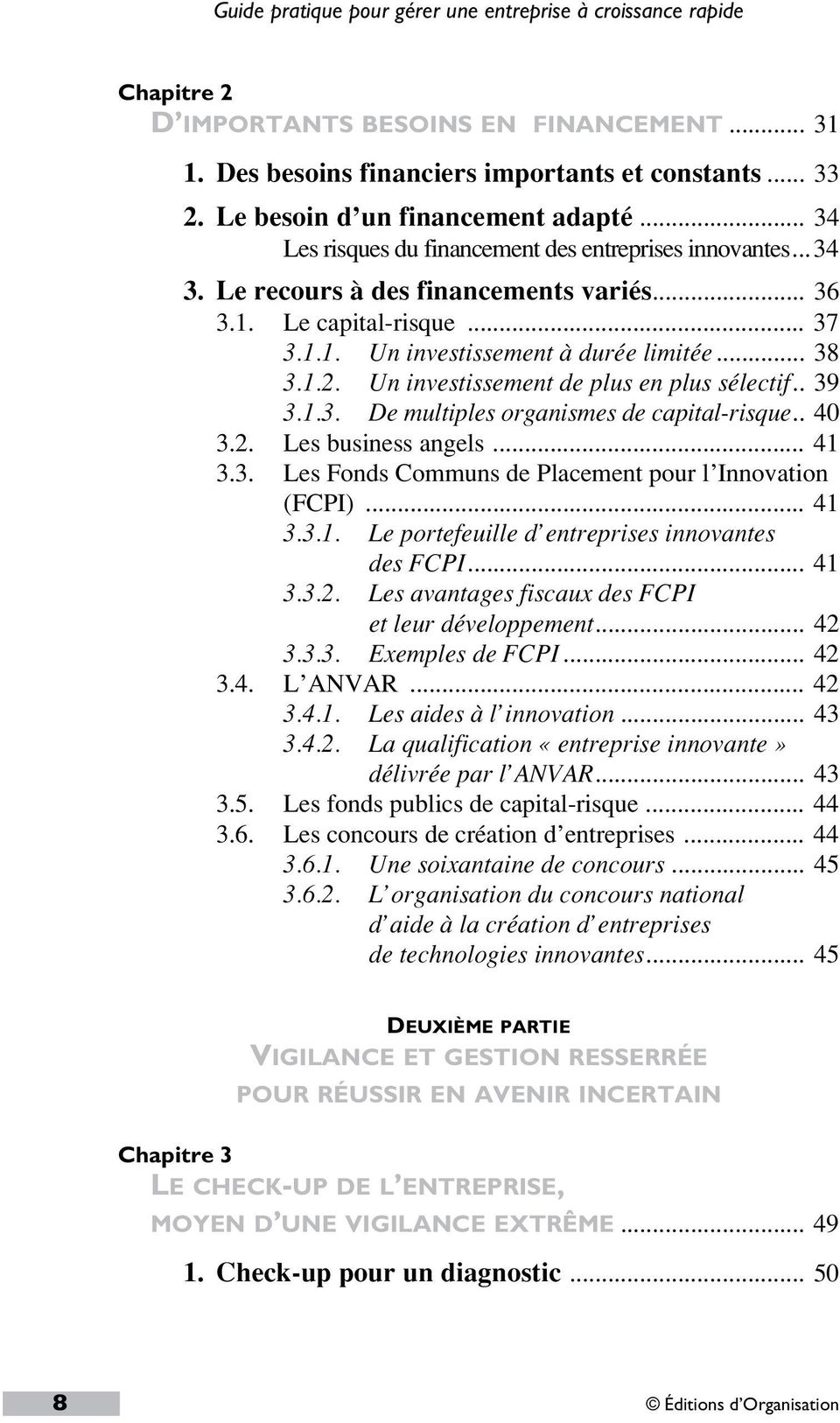 .. 38 3.1.2. Un investissement de plus en plus sélectif.. 39 3.1.3. De multiples organismes de capital-risque.. 40 3.2. Les business angels... 41 3.3. Les Fonds Communs de Placement pour l Innovation (FCPI).