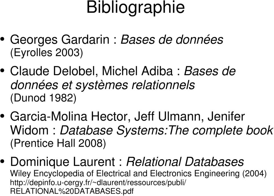 Systems:The complete book (Prentice Hall 2008) Dominique Laurent : Relational Databases Wiley Encyclopedia of