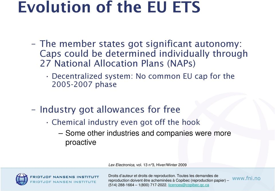 system: No common EU cap for the 2005-2007 phase Industry got allowances for free