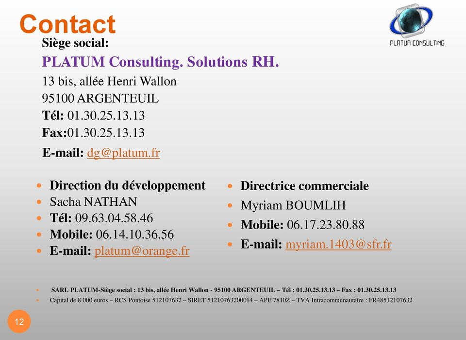 fr Directrice commerciale Myriam BOUMLIH Mobile: 06.17.23.80.88 E-mail: myriam.1403@sfr.