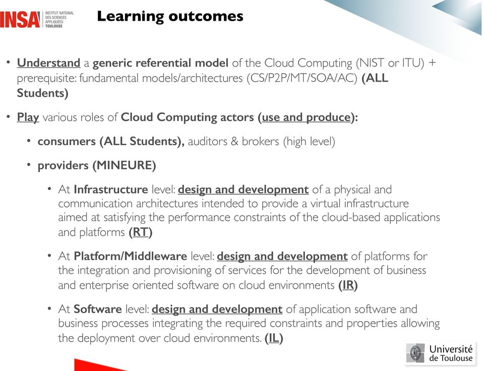 architectures intended to provide a virtual infrastructure aimed at satisfying the performance constraints of the cloud-based applications and platforms (RT) At Platform/Middleware level: design and