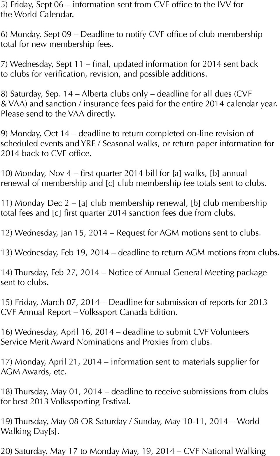 14 Alberta clubs only deadline for all dues (CVF & VAA) and sanction / insurance fees paid for the entire 2014 calendar year. Please send to the VAA directly.