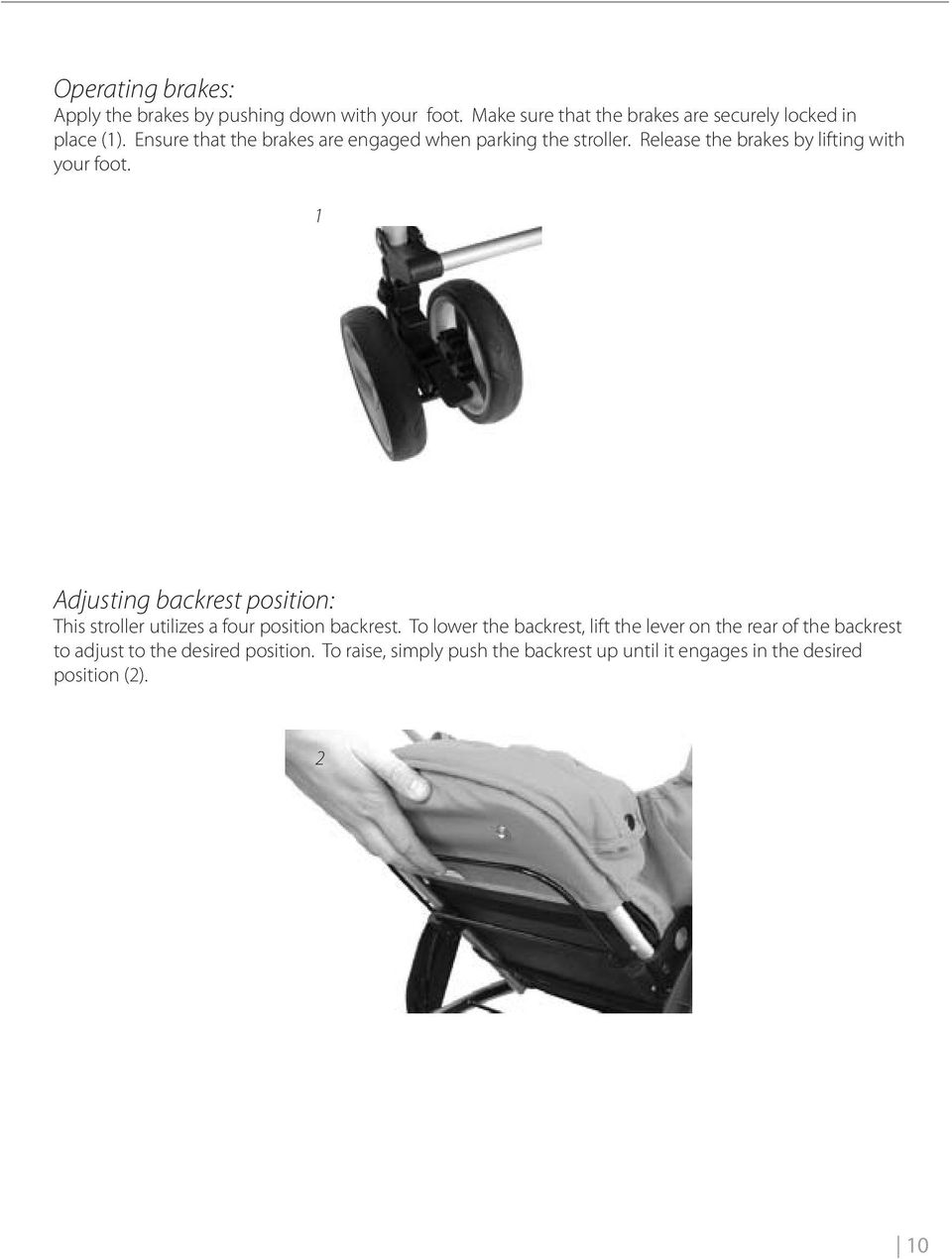 Adjusting backrest position: This stroller utilizes a four position backrest.