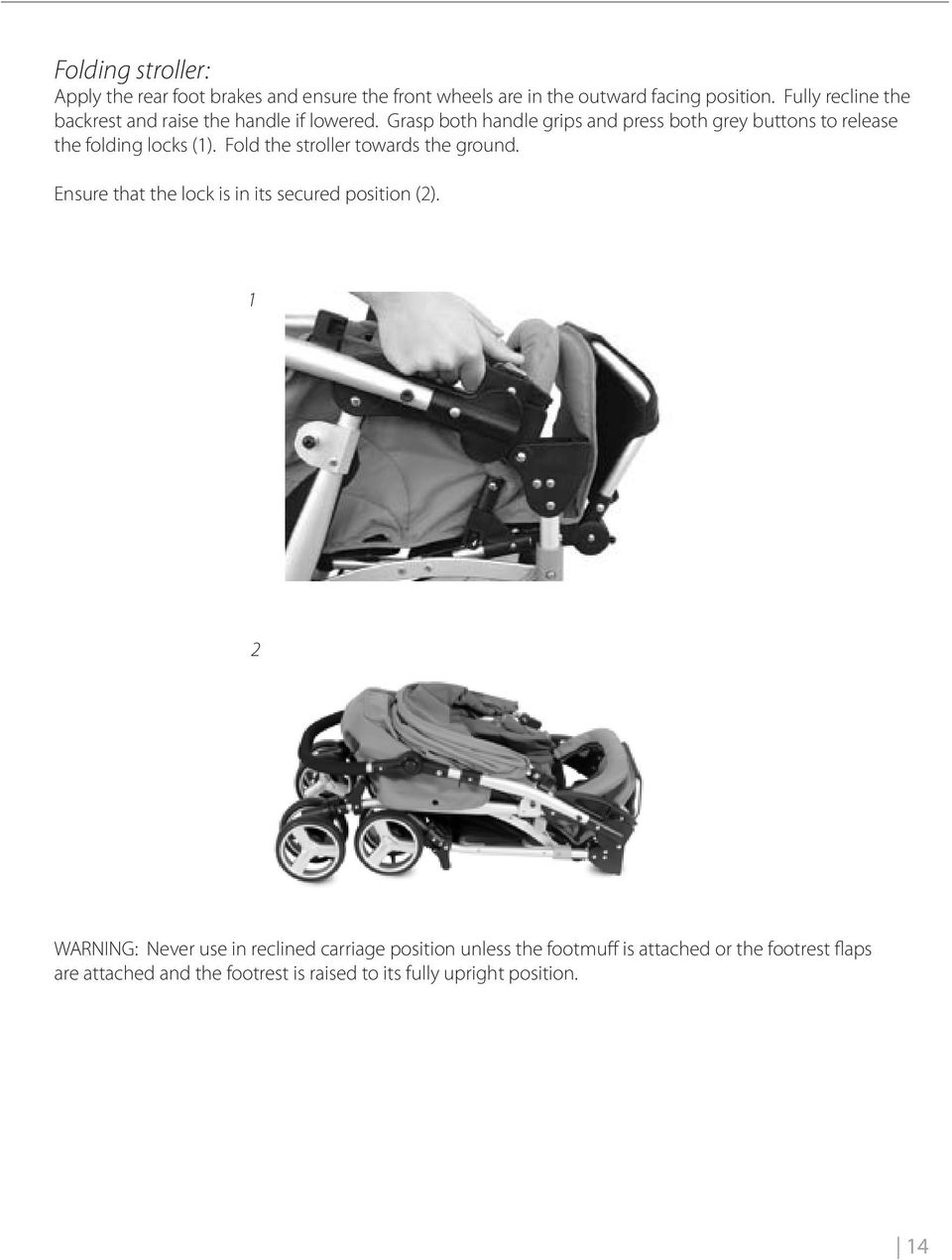 Fold the stroller towards the ground. Ensure that the lock is in its secured position ().