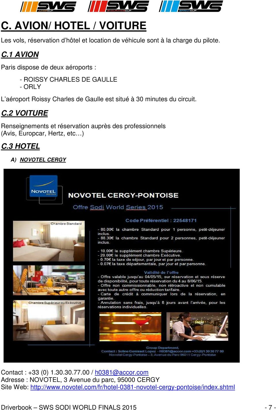 3 HOTEL A) NOVOTEL CERGY Contact : +33 (0) 1.30.30.77.00 / h0381@accor.com Adresse : NOVOTEL, 3 Avenue du parc, 95000 CERGY Site Web: http://www.