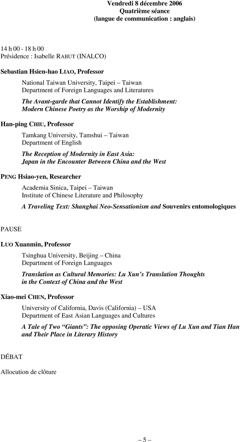 East Asia: Japan in the Encounter Between China and the West PENG Hsiao-yen, Researcher A Traveling Text: Shanghai Neo-Sensationism and Souvenirs entomologiques LUO Xuanmin, Professor Tsinghua