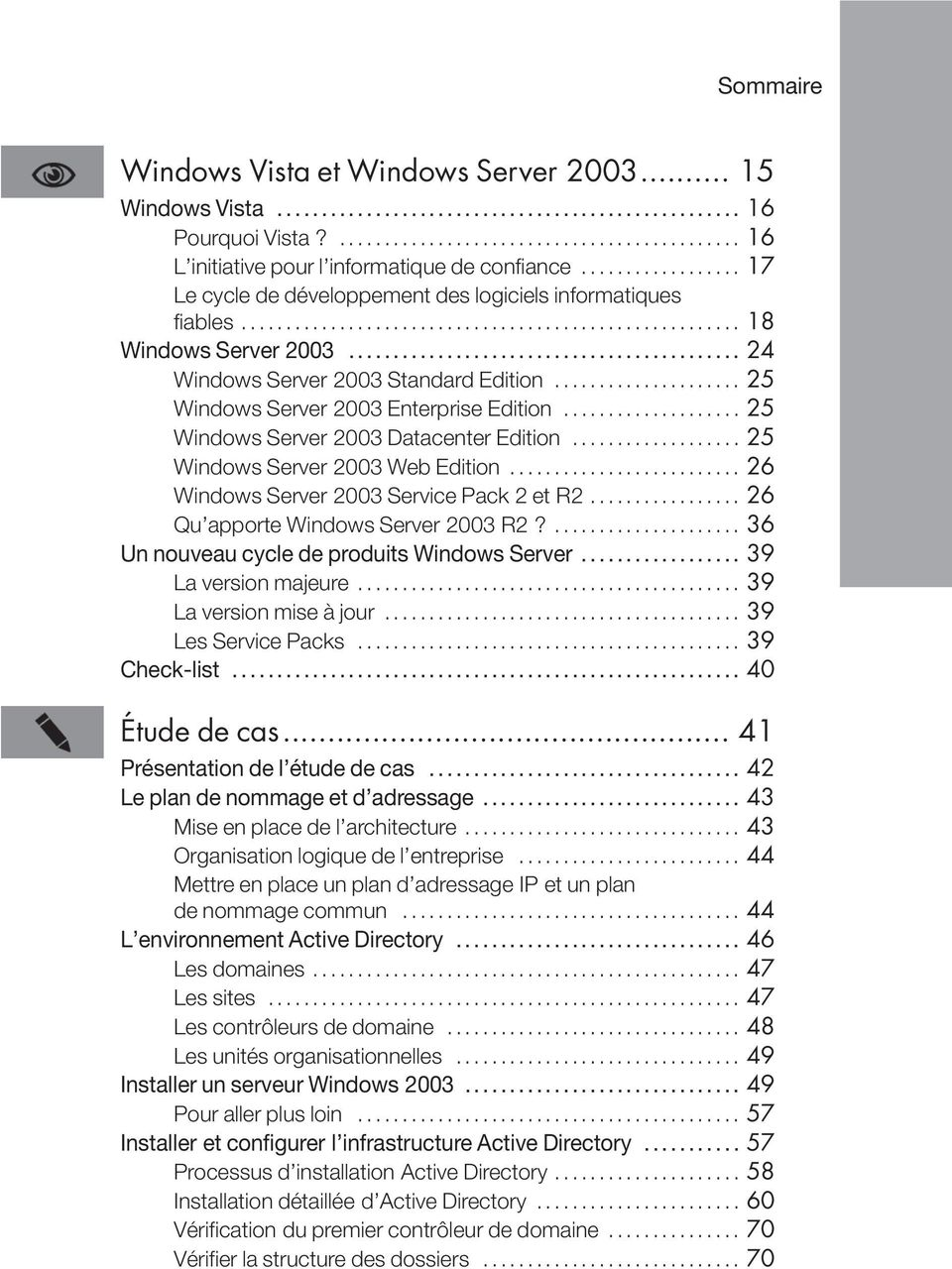 .. 26 Windows Server 2003 Service Pack 2 et R2... 26 Qu apporte Windows Server 2003 R2?... 36 Un nouveau cycle de produits Windows Server... 39 La version majeure... 39 La version mise à jour.