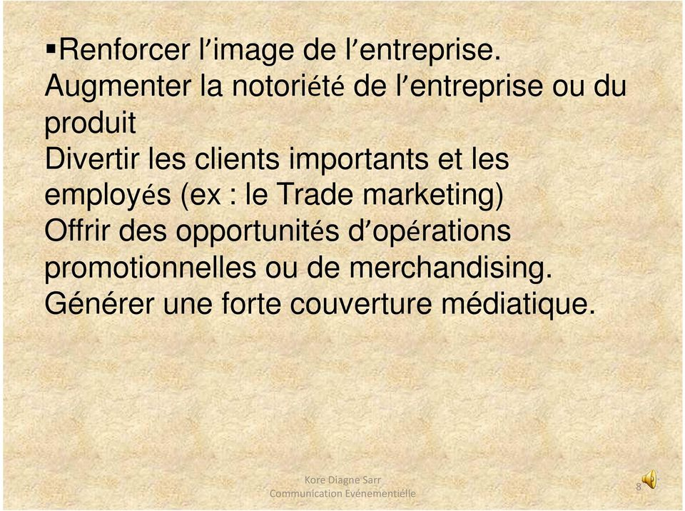 clients importants et les employés (ex : le Trade marketing) Offrir