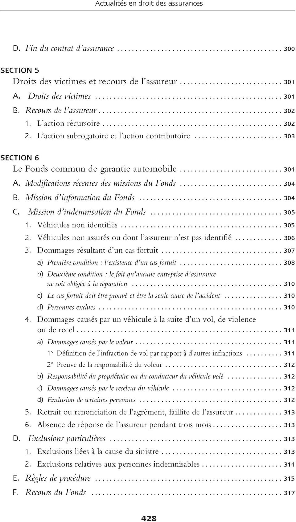 L action subrogatoire et l action contributoire........................ 303 SECTION 6 Le Fonds commun de garantie automobile............................ 304 A.