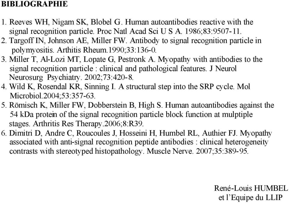 Myopathy with antibodies to the signal recognition particle : clinical and pathological features. J Neurol Neurosurg Psychiatry. 2002;73:420-8. 4. Wild K, Rosendal KR, Sinning I.