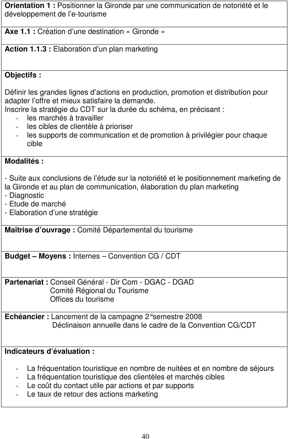 chaque cible - Suite aux conclusions de l étude sur la notoriété et le positionnement marketing de la Gironde et au plan de communication, élaboration du plan marketing - Diagnostic - Etude de marché