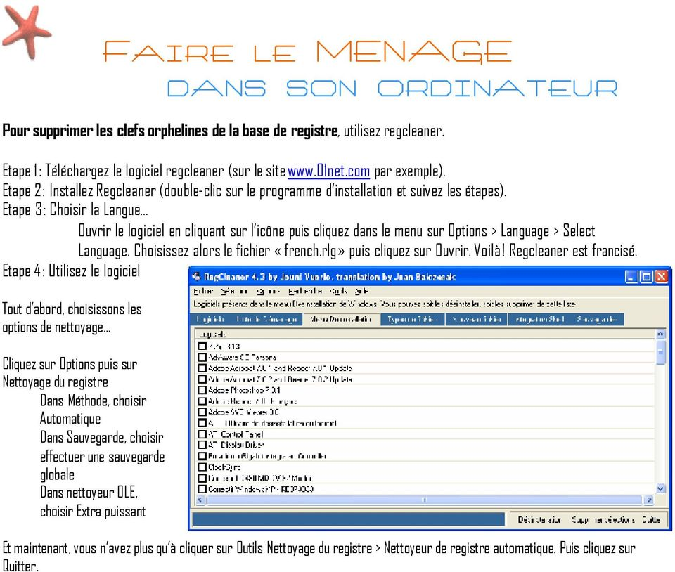 Etape 3: Choisir la Langue Ouvrir le logiciel en cliquant sur l icône puis cliquez dans le menu sur Options > Language > Select Language. Choisissez alors le fichier «french.