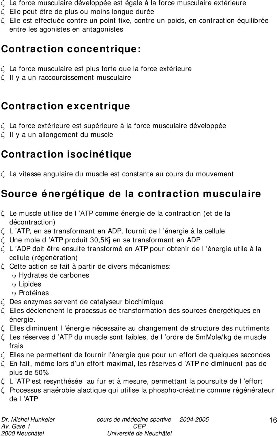 force extérieure est supérieure à la force musculaire développée Il y a un allongement du muscle Contraction isocinétique La vitesse angulaire du muscle est constante au cours du mouvement Source