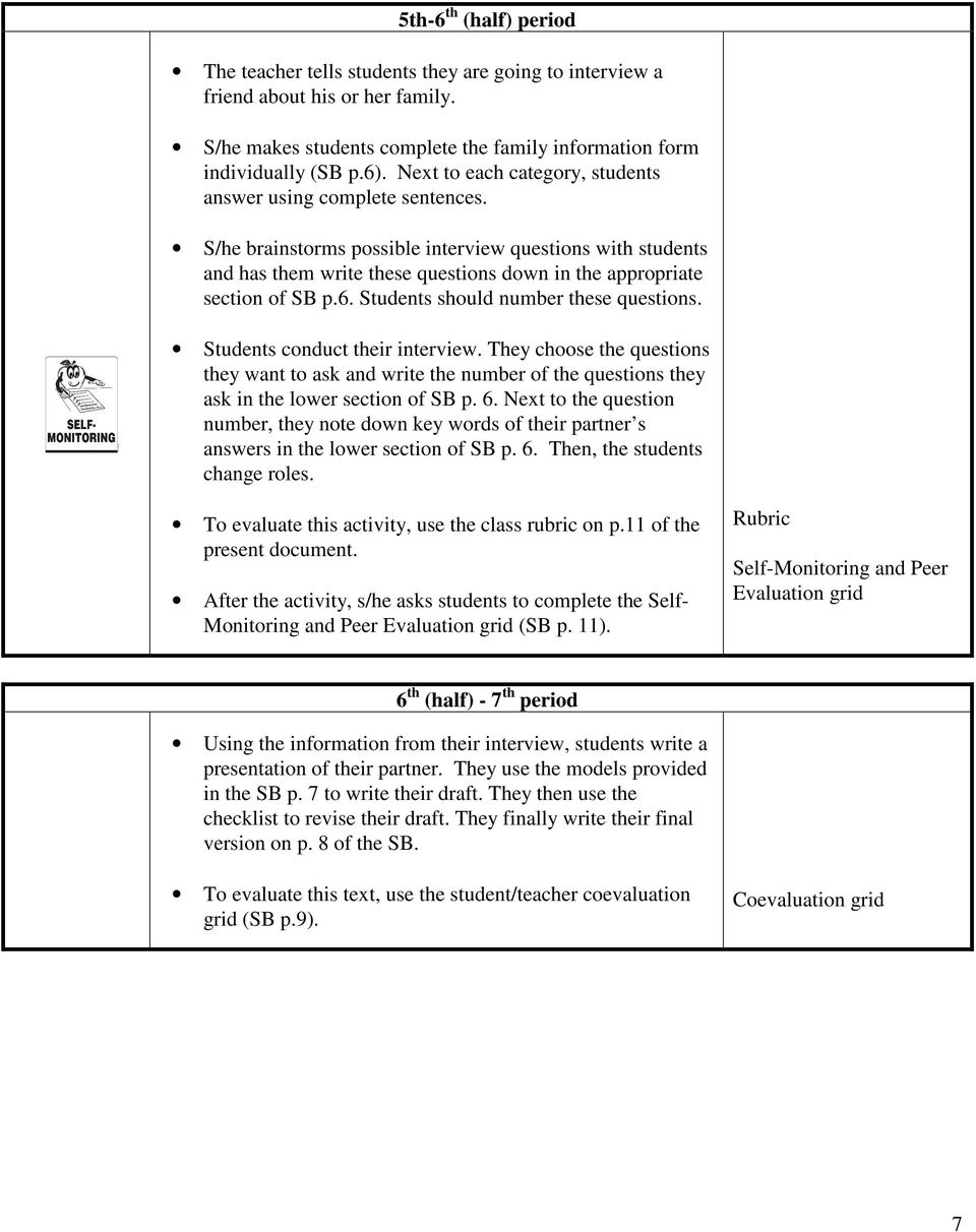 6. Students should number these questions. Students conduct their interview. They choose the questions they want to ask and write the number of the questions they ask in the lower section of SB p. 6.