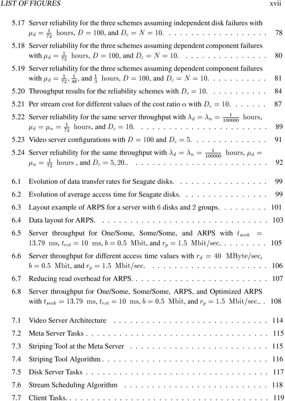 9 Server reliability for the three schemes assuming dependent component failures with d = 72 48, and 3 hours, D =, and D c = N =... 8 5.2 Throughput results for the reliability schemes with D c =.