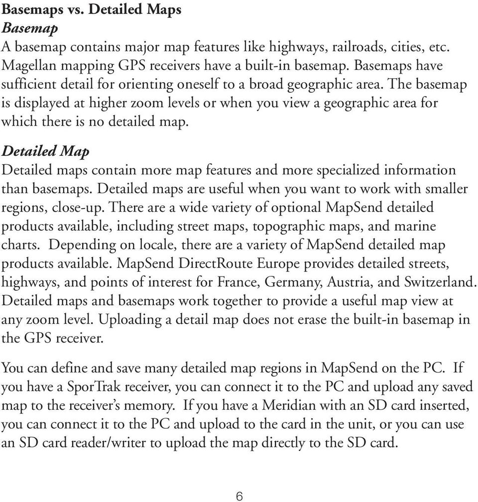 Detailed Map Detailed maps contain more map features and more specialized information than basemaps. Detailed maps are useful when you want to work with smaller regions, close-up.
