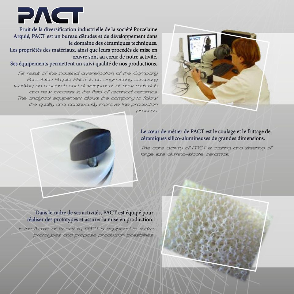 As result of the industrial diversification of the Company Porcelaine Arquié, PACT is an engineering company working on research and development of new materials and new process in the field of