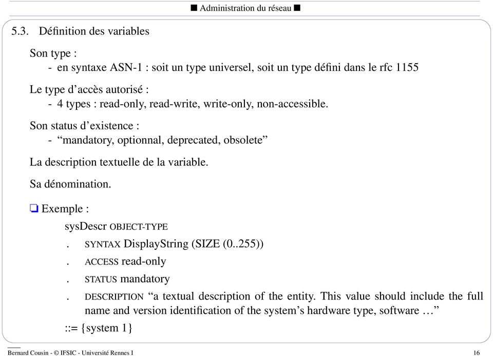 Sa dénomination. Exemple : sysdescr OBJECT-TYPE. SYNTAX DisplayString (SIZE (0..255)). ACCESS read-only. STATUS mandatory.