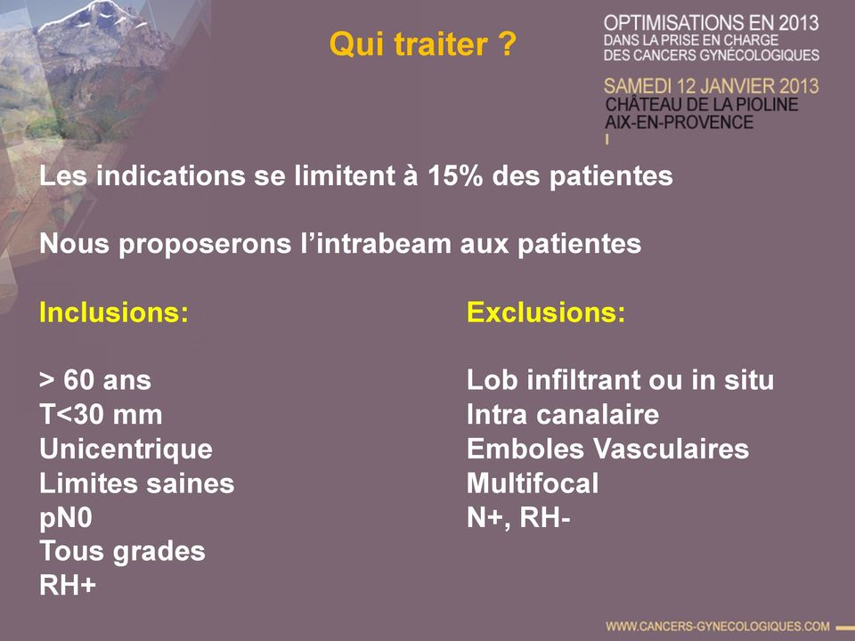 intrabeam aux patientes Inclusions: Exclusions: > 60 ans Lob