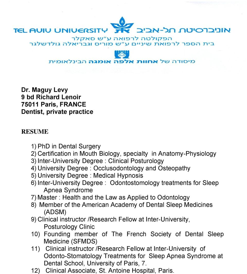 Syndrome 7) Master : Health and the Law as Applied to Odontology 8) Member of the American Academy of Dental Sleep Medicines (ADSM) 9) Clinical instructor /Research Fellow at Inter-University,