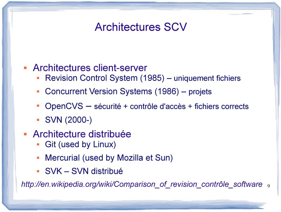fichiers corrects SVN (2000-) Architecture distribuée Git (used by Linux) Mercurial (used by