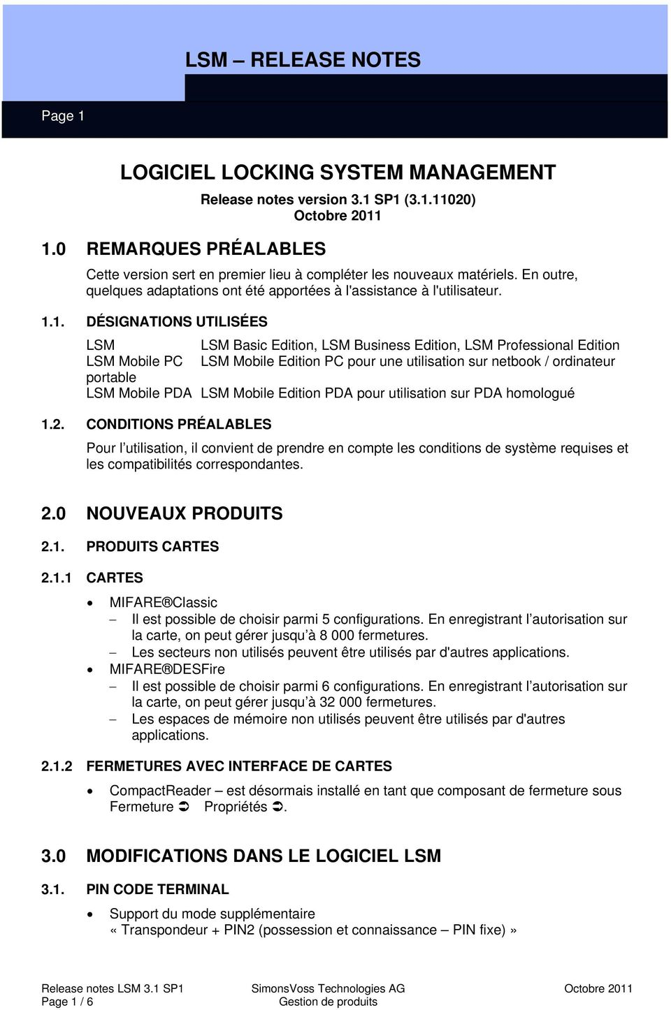 1. DÉSIGNATIONS UTILISÉES LSM LSM Basic Edition, LSM Business Edition, LSM Professional Edition LSM Mobile PC LSM Mobile Edition PC pour une utilisation sur netbook / ordinateur portable LSM Mobile
