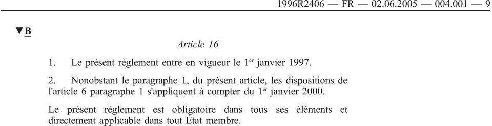 Nonobstant le paragraphe 1, du présent article, les dispositions de l'article 6
