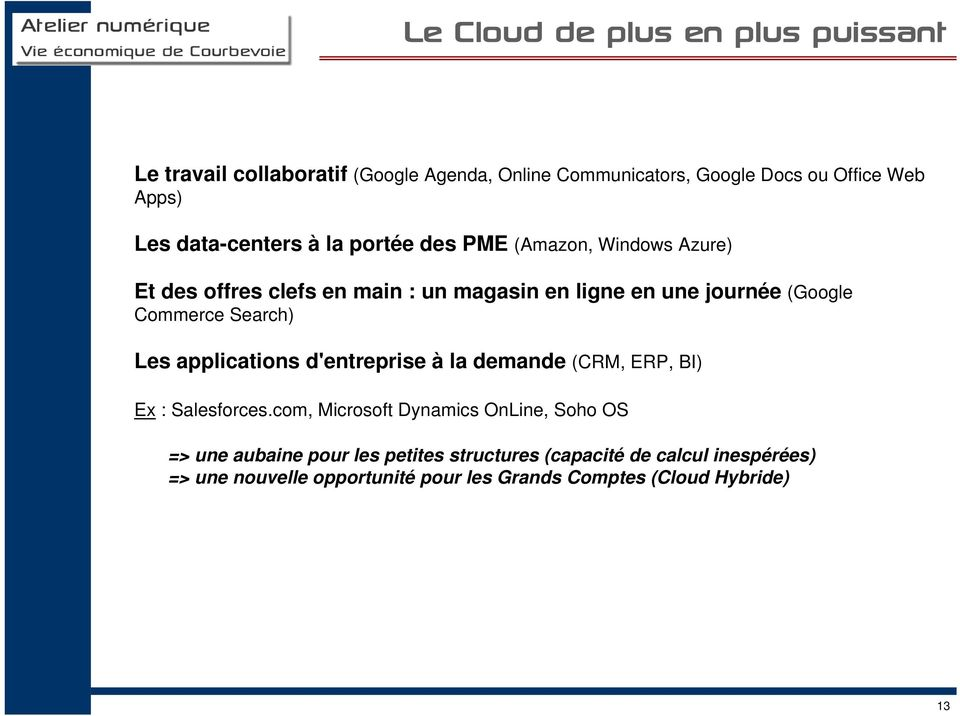 Commerce Search) Les applications d'entreprise à la demande (CRM, ERP, BI) Ex : Salesforces.