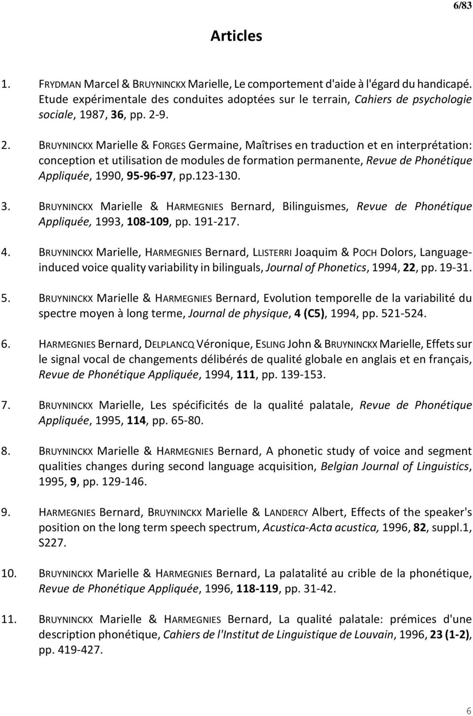 9. 2. BRUYNINCKX Marielle & FORGES Germaine, Maîtrises en traduction et en interprétation: conception et utilisation de modules de formation permanente, Revue de Phonétique Appliquée, 1990, 95-96-97,